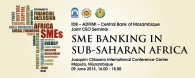 "IDB – ADFIMI – Central Bank of Mozambique Joint CEO Seminar on ""SME Banking Prospects in Sub-Saharan Africa"", Joaquim Chissano International Conference Centre, Maputo, Mozambique, 09 June 2015, 16.00 – 18.00 hrs"
